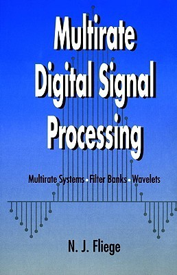 Multirate Digital Signal Processing: Multirate Systems - Filter Banks - Wavelets Norbert Fliege