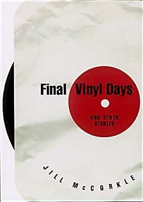 Final Vinyl Days: And Other Stories  by  Jill McCorkle