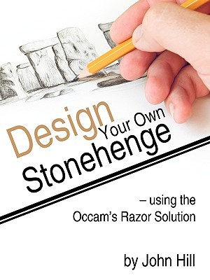Design Your Own Stonehenge Using the OCCAMs Razor Solution  by  John Hill