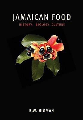 Jamaican Food: History, Biology, Culture  by  B.W. Higman