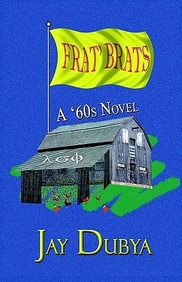 Frat Brats, A 60s Novel Jay Dubya
