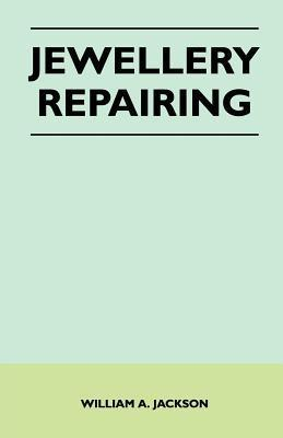 Jewellery Repairing  by  William A. Jackson