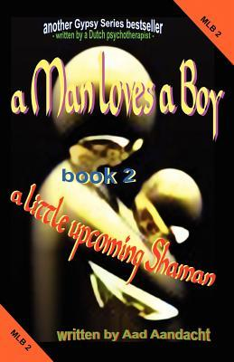 A Man Loves a Boy -2- A Little Upcoming Shaman  by  Aad Aandacht
