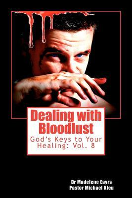 Dealing with Bloodlust: Gods Keys to Your Healing  by  Madelene Eayrs