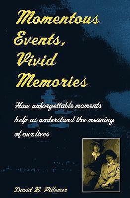 Momentous Events, Vivid Memories David B. Pillemer