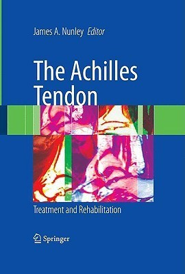 The Achilles Tendon: Treatment and Rehabilitation  by  James A. Nunley