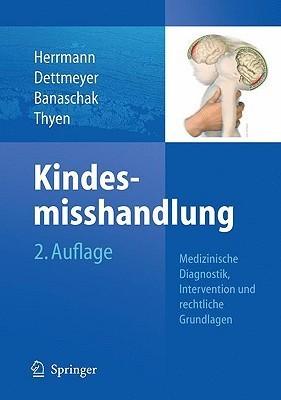 Kindesmisshandlung: Medizinische Diagnostik, Intervention Und Rechtliche Grundlagen  by  Bernd Herrmann