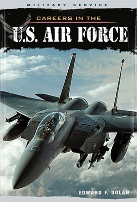 Careers In The U.S. Air Force  by  Edward F. Dolan