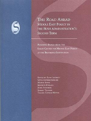 The Road Ahead: Middle East Policy in the Bush Administrations Second Term Flynt Leverett