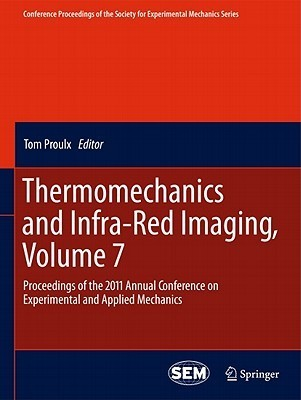 Thermomechanics and Infra-Red Imaging, Volume 7: Proceedings of the 2011 Annual Conference on Experimental and Applied Mechanics Tom Proulx