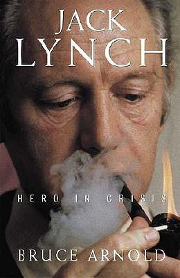 Jack Lynch: Hero in Crisis  by  Bruce Arnold