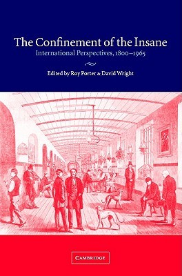 The Confinement of the Insane: International Perspectives, 1800 1965 Roy Porter