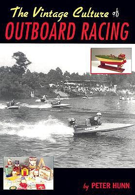 The Vintage Culture of Outboard Racing  by  Peter Hunn