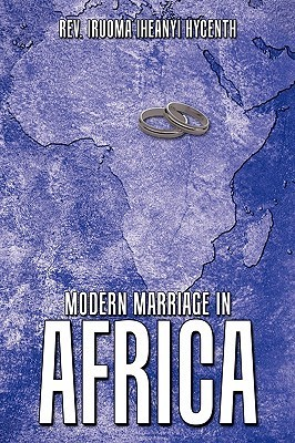 Modern Marriage in Africa  by  Iruoma Iheanyi Hycenth