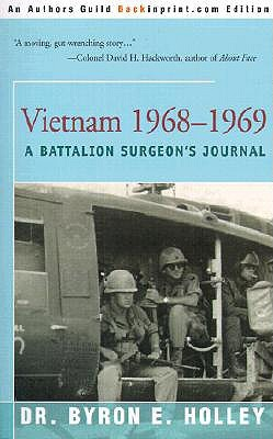 Vietnam 1968-1969: A Battalion Surgeons Journal  by  Byron E. Holley