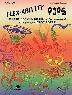 Flex-Ability Pops: Solo-Duet-Trio-Quartet with Optional Accompaniment  by  Victor D. Lopez