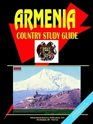 Armenia Country Study Guide  by  USA International Business Publications