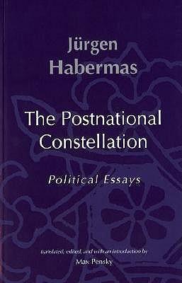 The Postnational Constellation: Political Essays  by  Jürgen Habermas