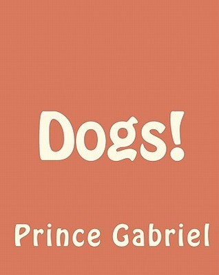 Dogs!: A Dog Is as Bad as Its Owner!  by  Prince Gabriel