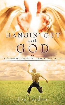Hangin Out with God Joe Jordan