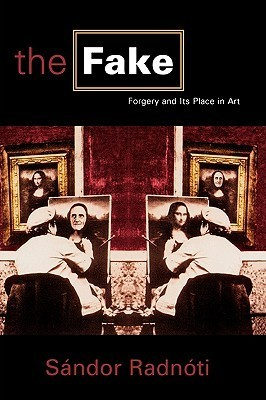 Fake: Forgery and Its Place in Art: Forgery and Its Place in Art  by  Sandor Radnoti