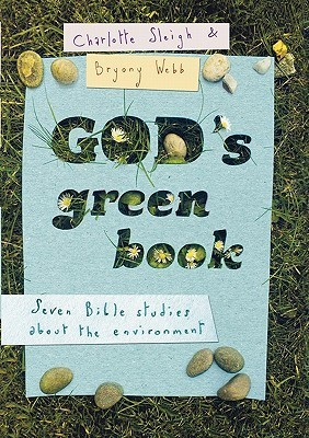 Gods Green Book: What Does the Bible Say about Environmental Issues? Charlotte Sleigh
