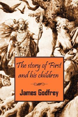The Story of First and His Children James Godfrey