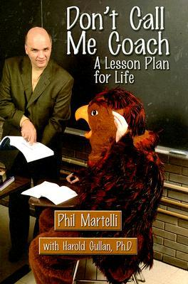 Dont Call Me Coach: A Lesson Plan for Life Phil Martelli