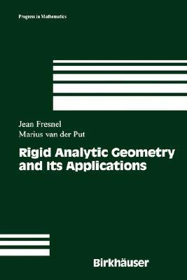 Rigid Analytic Geometry and Its Applications  by  Jean Fresnel