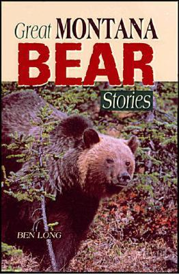 Great Montana Bear Stories  by  Ben Long