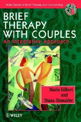 Brief Therapy With Couples: An Integrative Approach Maria C. Gilbert