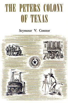 The Peters Colony of Texas  by  Seymour V. Connor