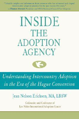 Inside the Adoption Agency: Understanding Intercountry Adoption in the Era of the Hague Convention  by  Jean Nelson-Erichsen
