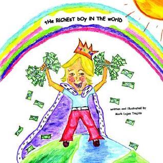 The Richest Boy in the World  by  Mark Lujan Trujillo