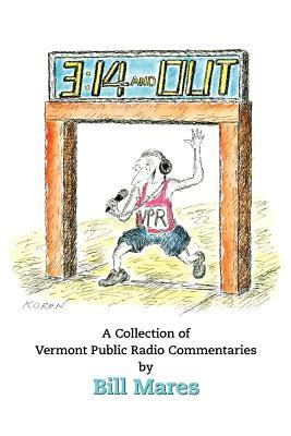 3:14 and Out: A Collection of Vermont Public Radio Commentaries Bill Mares