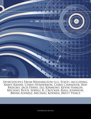 Articles on Sportspeople from Washington (U.S. State), Including: Kasey Kahne, Chris Henderson, Chris Chandler, Red Badgro, Jack Evans, Jill Kinmont  by  Hephaestus Books