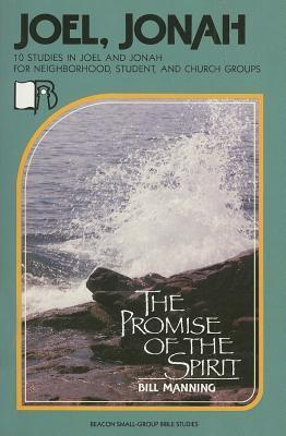 Joel/Jonah: The Promise of the Spirit  by  Bill Manning