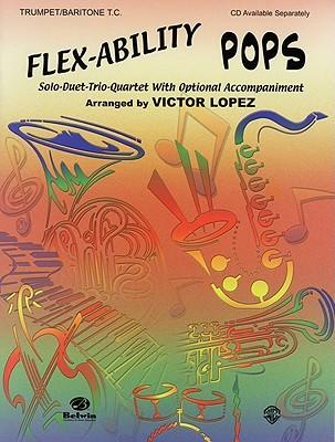 Flex-Ability Pops: Trumpet/Baritone T.C.: Solo-Duet-Trio-Quartet with Optional Accompaniment Victor D. Lopez