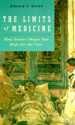 The Limits of Medicine: How Science Shapes Our Hope for the Cure Edward S. Golub