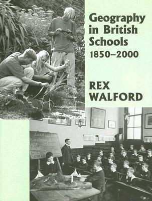 Geography in British Schools, 1850-2000: Making a World of Difference Rex Walford