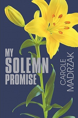 My Solemn Promise  by  Carole Madrzak