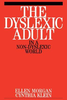The Dyslexic Adult in a Non-Dyslexic World Cynthia Klien