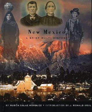 New Mexico: A Brief Multi-History  by  Ruben Salaz Marquez