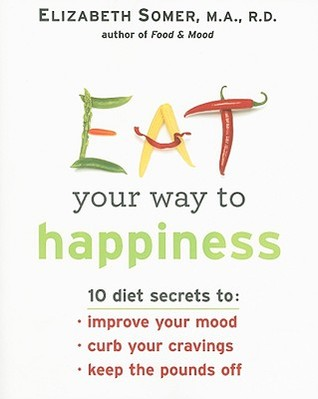 Food & Mood: The Complete Guide to Eating Well and Feeling Your Best Elizabeth Somer