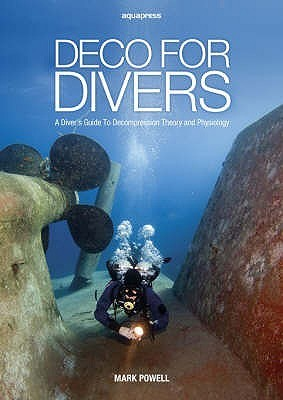 Deco for Divers: Decompression Theory and Physiology  by  Mark Powell