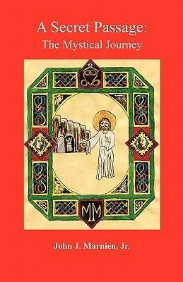 A Secret Passage: The Mystical Journey John J. Marnien Jr.