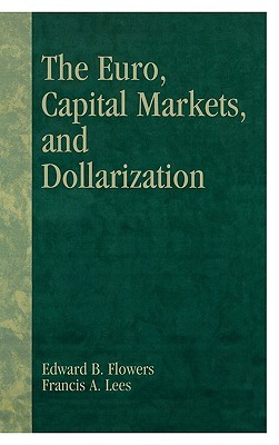 The Euro, Capital Markets, and Dollarization  by  Edward B. Flowers