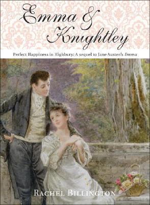 Emma & Knightley: The Sequel to Jane Austens Emma Rachel Billington