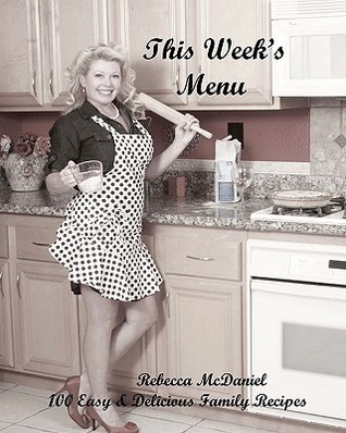 This Weeks Menu: 100 Easy and Delicious Family Recipes  by  Rebecca McDaniel