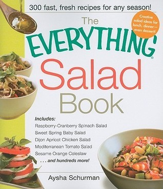 The Everything Salad Book: Includes Raspberry-Cranberry Spinich Salad, Sweet Spring Baby Salad, Dijon Apricot Chicken Salad, Mediterranean Tomato Salad, Sesame Orange Coleslaw Aysha Schurman